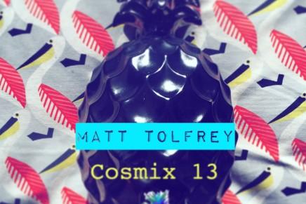 Cosmix 13 – Matt Tolfrey